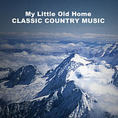My Little Old Home: Classic Country Music by Various Artists