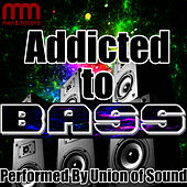 Addicted to Bass by Union Of Sound
