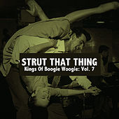 Strut That Thing: Kings of Boogie Woogie, Vol. 7 by Various Artists