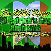 The Wild Rover: St Patrick's Day Anthems by Audio Idols