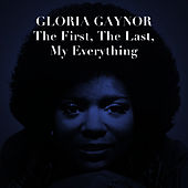 The First, The Last, My Everything by Gloria Gaynor