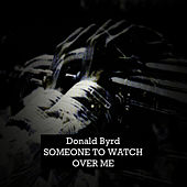 Someone to Watch over Me by Donald Byrd