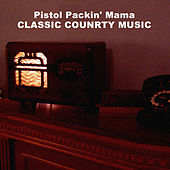 Pistol Packin' Mama: Classic Country Music by Various Artists