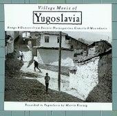 Village Music of Yugoslavia: Songs & Dances From Bosnia-Herzegovina, Croatia & Macedonia by Various Artists