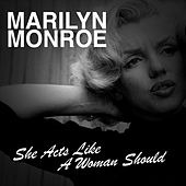 She Acts Like a Woman Should von Marilyn Monroe