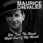 You Took the Words Right out of My Mouth de Maurice Chevalier