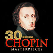 30 Must-Have Chopin Masterpieces by Various Artists