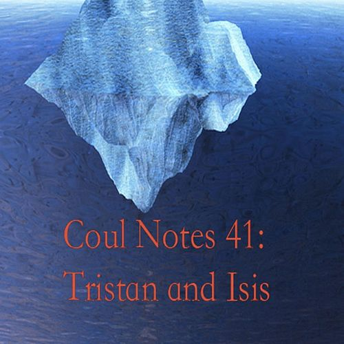 Coul Notes 41: Tristan and Isis by Troy Coulon