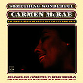 Something Wonderful. Carmen Mcrae: Interpretations of Great Moments on Broadway. Plus Rare Singles and Tracks from the Tv Show Jazz Casual by Carmen McRae