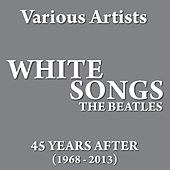 White Songs Beatles Tribute - 45 Years After (1968 - 2013) by Various Artists