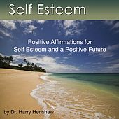 Self Esteem (Positive Affirmations for Self Esteem and a Positive Future) by Dr. Harry Henshaw