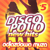 Disco Polo New Hits no. 5 (Odjazdowa Muza) von Various Artists