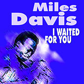 I Waited for You by Miles Davis