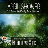 April Rain / April Showers - A 10 Minute Daily Meditation (with Birdsong) by Brainwave-Sync
