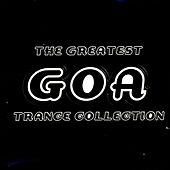 The Greatest Goa Trance Collection von Various Artists