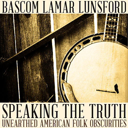 Speaking the Truth: Unearthed American Folk Obscurities by Bascom Lamar Lunsford