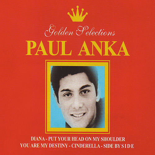 Paul Anka Golden Selections by Paul Anka