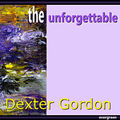 Dexter Gordon - The Unforgettable von Dexter Gordon