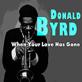 When Your Love Has Gone by Donald Byrd
