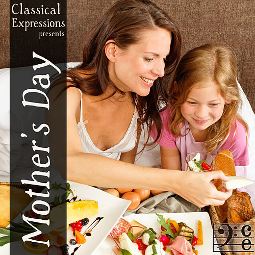 Classical Expressions Presents: Mother's Day: Breakfast in Bed with Beautiful Classical Music by Various Artists