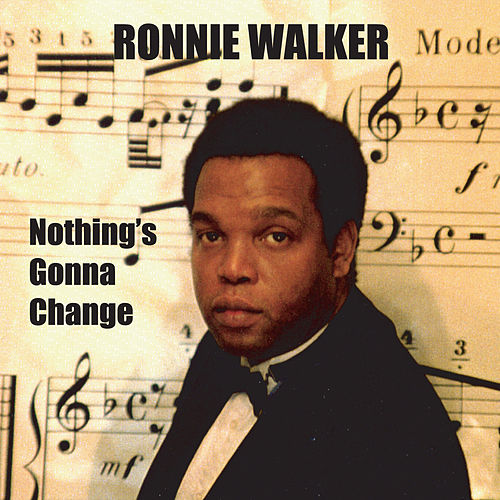 Nothing's Gonna Change by Ronnie Walker