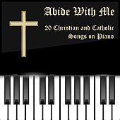 Abide with Me: 20 Christian and Catholic Songs on Piano de Christian Piano Maestro