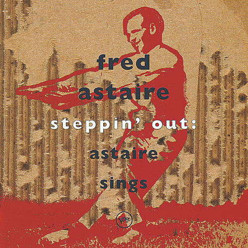 Steppin' Out: Astaire Sings by Fred Astaire