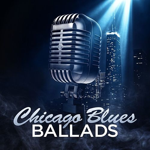 Chicago Blues Ballads by Various Artists