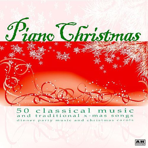 Piano Christmas: 50 Classical Music and Traditional X-Mas Songs Dinner Party Music and Christmas Carols by Piano Christmas