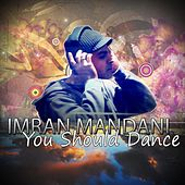 You Should Dance by Imran Mandani