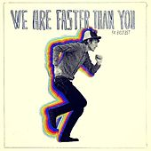 We Are Faster Than You by FM Belfast