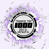 Trance Top 1000 - 2013: The Best Of by Various Artists