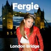 London Bridge by Fergie