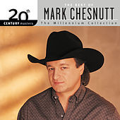 20th Century Masters: The Millennium Collection: Best of Mark Chesnutt de Mark Chesnutt