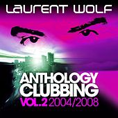 Anthology Clubbing, Vol. 2 (2004-2008) by Laurent Wolf