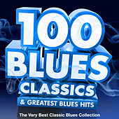 100 Blues Classics & Greatest Blues Hits - The Very Best Classic Blues Collection de Various Artists