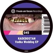 Vodka Wedding EP by Kadebostan