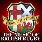 Hear The Pride - The Music of British Rugby by Various Artists