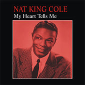 My Heart Tells Me by Nat King Cole