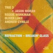 Refraction - Breakin' Glass by Trio 3