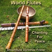 World Flutes Chanting For Peace von Dreamflute Dorothée Fröller