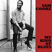 My Kind of Blues by Sam Cooke