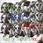 Girls, Girls, Girls!: - Hits of the 60's, Vol. 3 by Various Artists