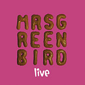 Mrs. Greenbird - Live by Mrs. Greenbird