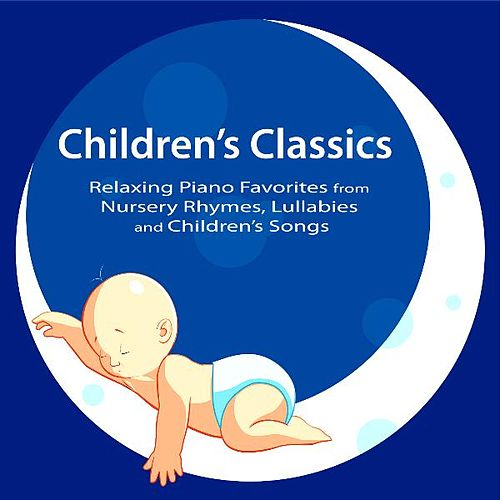 Children's Classics: Relaxing Piano Favorites from Nursery Rhymes, Lullabies and Children's Songs by Children's Classics