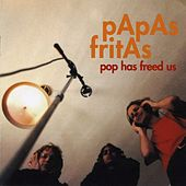 Pop Has Freed Us by Papas Fritas