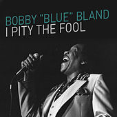 I Pity the Fool by Bobby Blue Bland