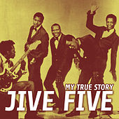 My True Story by The Jive Five