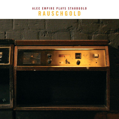 Rauschgold: Alec Empire Plays Staubgold by Various Artists