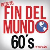 Antes del Fin del Mundo - 60's en Español de Various Artists